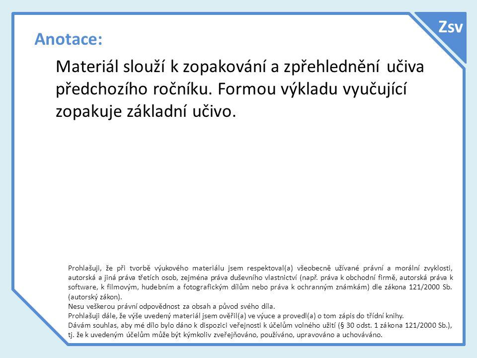 Zsv Anotace: Materiál slouží k zopakování a zpřehlednění učiva předchozího ročníku. Formou výkladu vyučující zopakuje základní učivo.