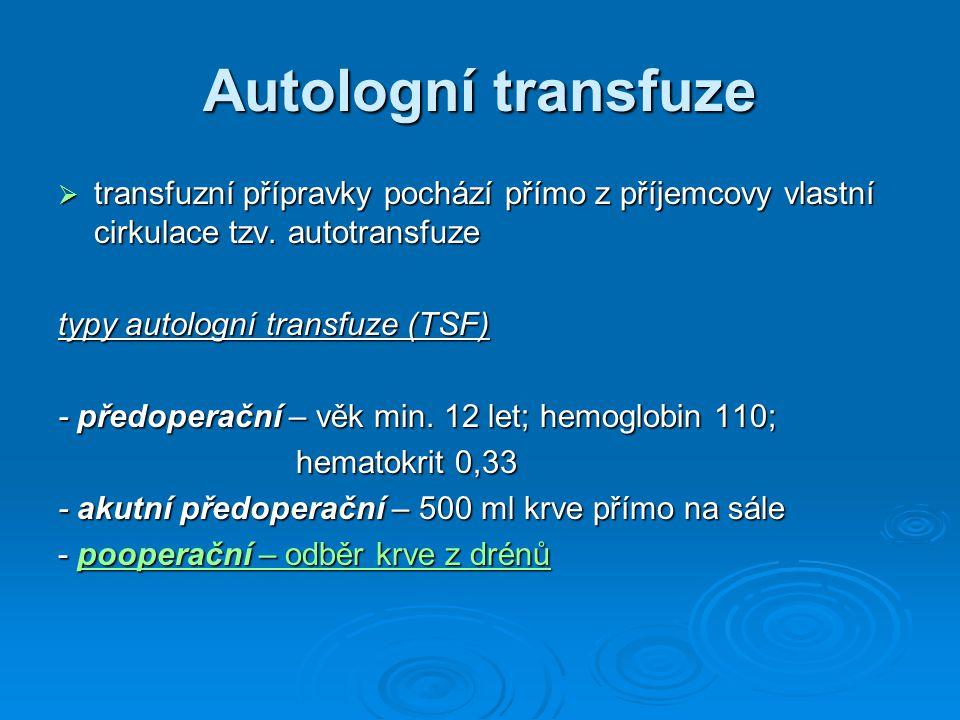 Autologní transfuze transfuzní přípravky pochází přímo z příjemcovy vlastní cirkulace tzv. autotransfuze.