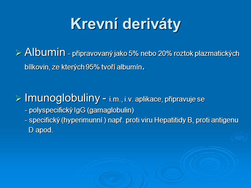Krevní deriváty Albumin - připravovaný jako 5% nebo 20% roztok plazmatických bílkovin, ze kterých 95% tvoří albumín.