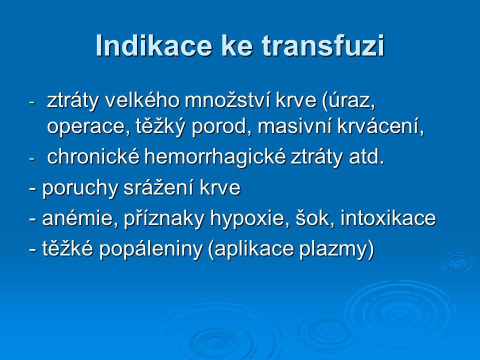 Indikace ke transfuzi ztráty velkého množství krve (úraz, operace, těžký porod, masivní krvácení, chronické hemorrhagické ztráty atd.