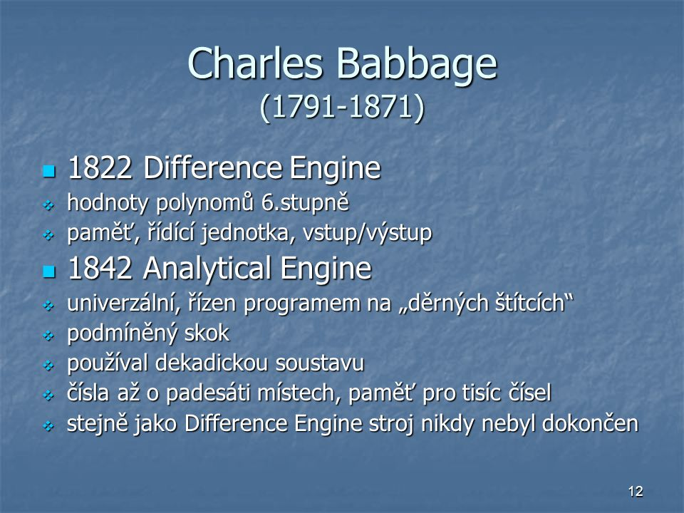 Charles Babbage (1791-1871) 1822 Difference Engine