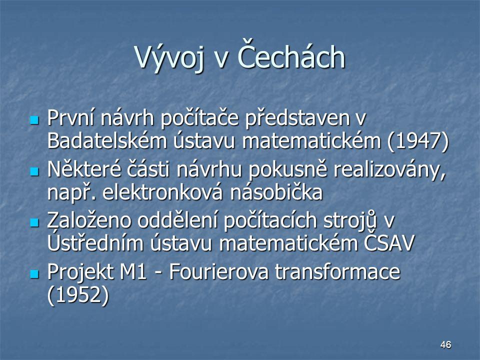 Vývoj v Čechách První návrh počítače představen v Badatelském ústavu matematickém (1947)