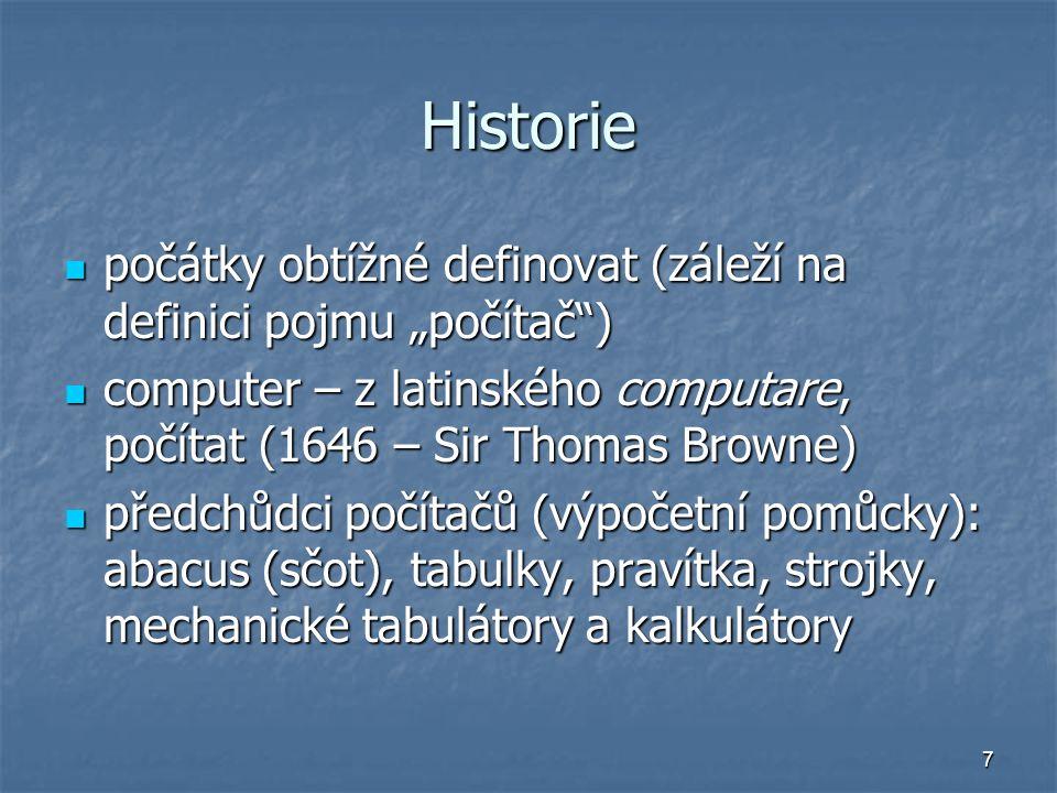 """Historie počátky obtížné definovat (záleží na definici pojmu """"počítač ) computer – z latinského computare, počítat (1646 – Sir Thomas Browne)"""