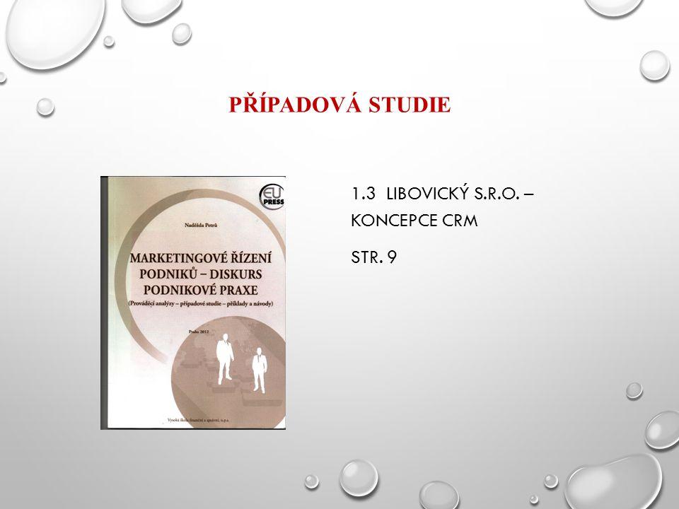 Případová studie 1.3 LIBOVICKÝ S.R.O. – KONCEPCE CRM STR. 9