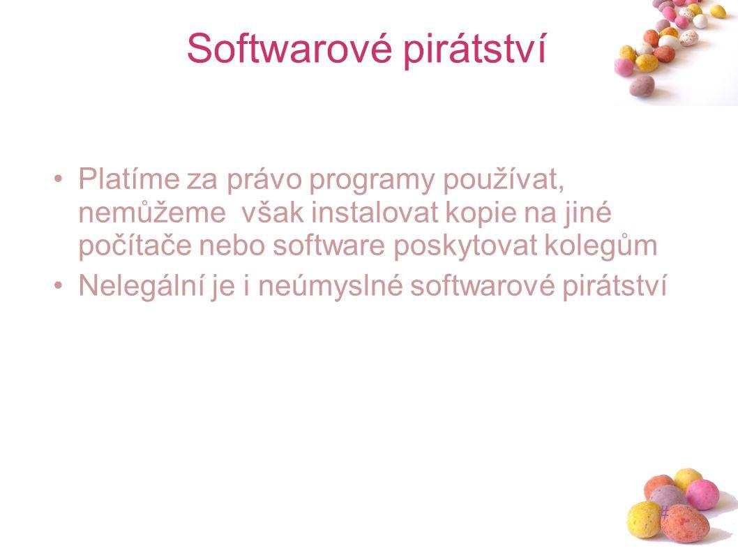 Softwarové pirátství Platíme za právo programy používat, nemůžeme však instalovat kopie na jiné počítače nebo software poskytovat kolegům.