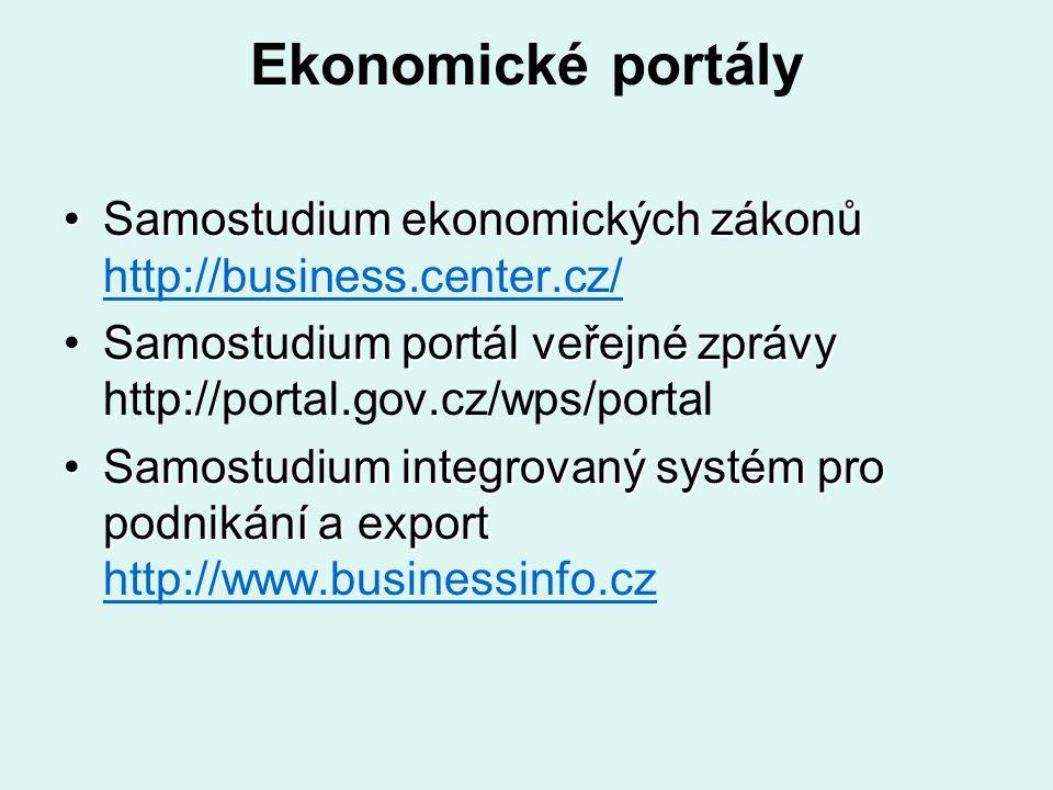 Ekonomické portály Samostudium ekonomických zákonů http://business.center.cz/ Samostudium portál veřejné zprávy http://portal.gov.cz/wps/portal.