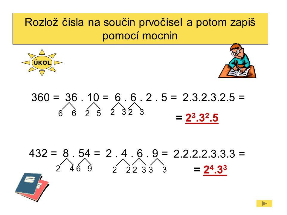 Rozlož čísla na součin prvočísel a potom zapiš pomocí mocnin