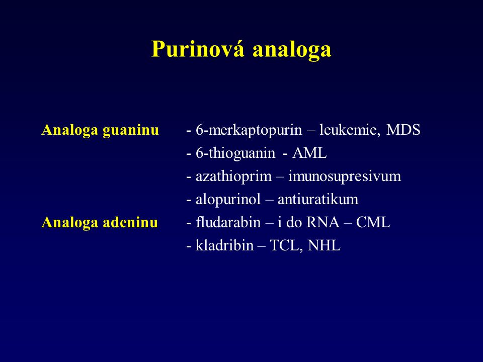 Purinová analoga Analoga guaninu - 6-merkaptopurin – leukemie, MDS