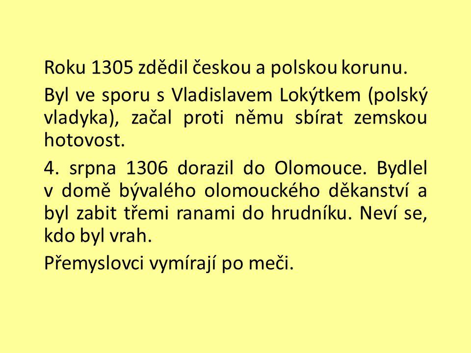 Roku 1305 zdědil českou a polskou korunu