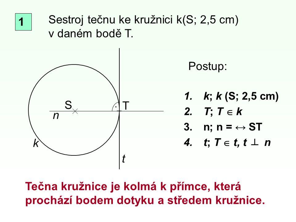 Sestroj tečnu ke kružnici k(S; 2,5 cm) v daném bodě T. 1