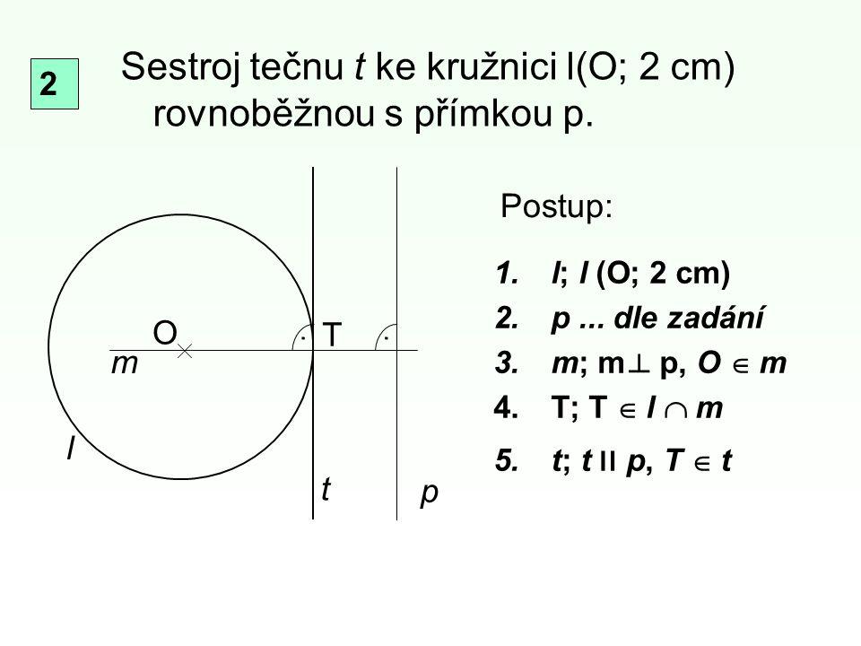 Sestroj tečnu t ke kružnici l(O; 2 cm) rovnoběžnou s přímkou p.