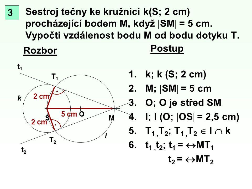 3 Sestroj tečny ke kružnici k(S; 2 cm) procházející bodem M, když SM = 5 cm. Vypočti vzdálenost bodu M od bodu dotyku T.