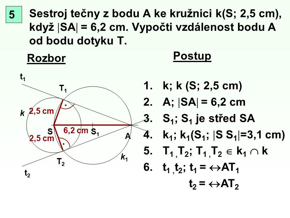 5 Sestroj tečny z bodu A ke kružnici k(S; 2,5 cm), když SA = 6,2 cm. Vypočti vzdálenost bodu A od bodu dotyku T.
