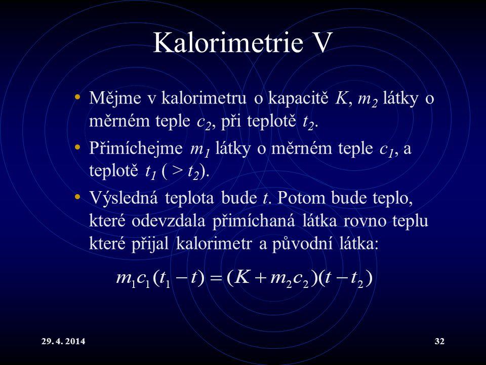 Kalorimetrie V Mějme v kalorimetru o kapacitě K, m2 látky o měrném teple c2, při teplotě t2.