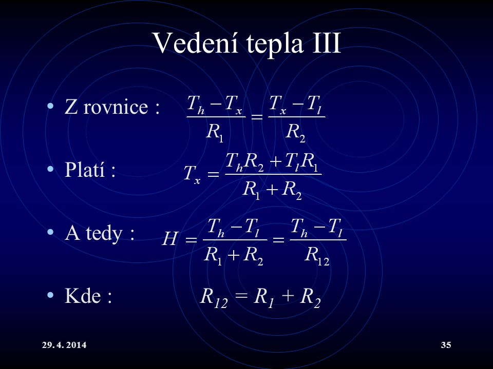 Vedení tepla III Z rovnice : Platí : A tedy : Kde : R12 = R1 + R2