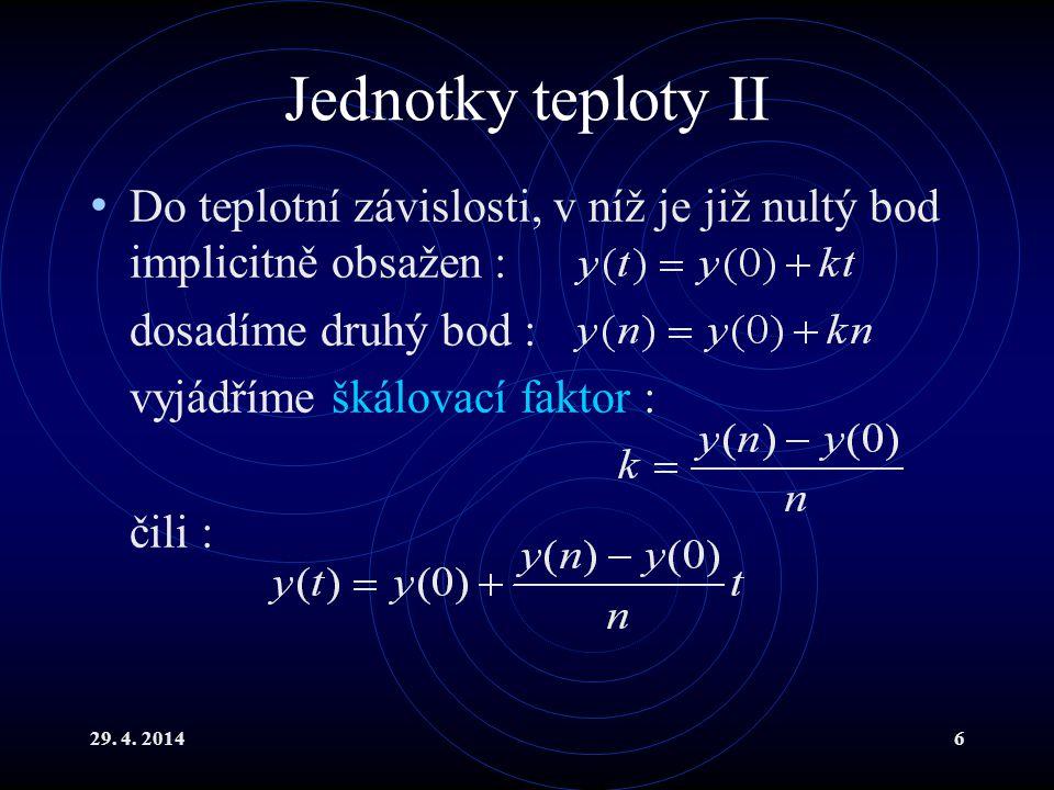 Jednotky teploty II Do teplotní závislosti, v níž je již nultý bod implicitně obsažen : dosadíme druhý bod :