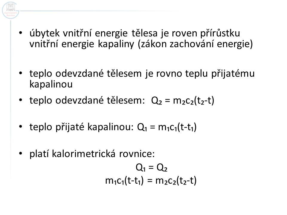úbytek vnitřní energie tělesa je roven přírůstku vnitřní energie kapaliny (zákon zachování energie)