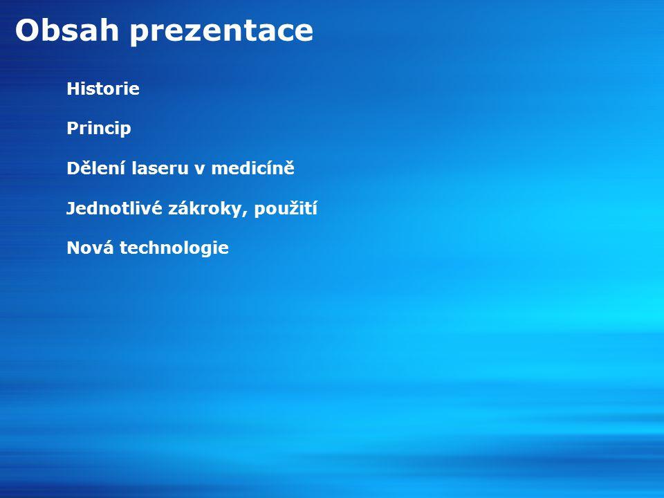 Obsah prezentace Historie Princip Dělení laseru v medicíně