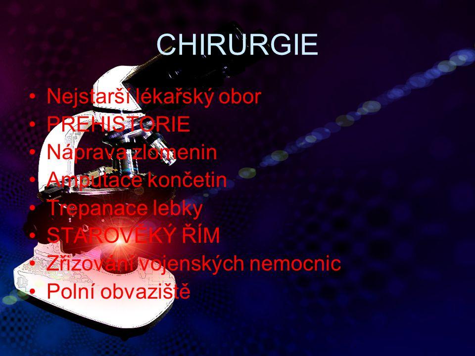 CHIRURGIE Nejstarší lékařský obor PREHISTORIE Náprava zlomenin