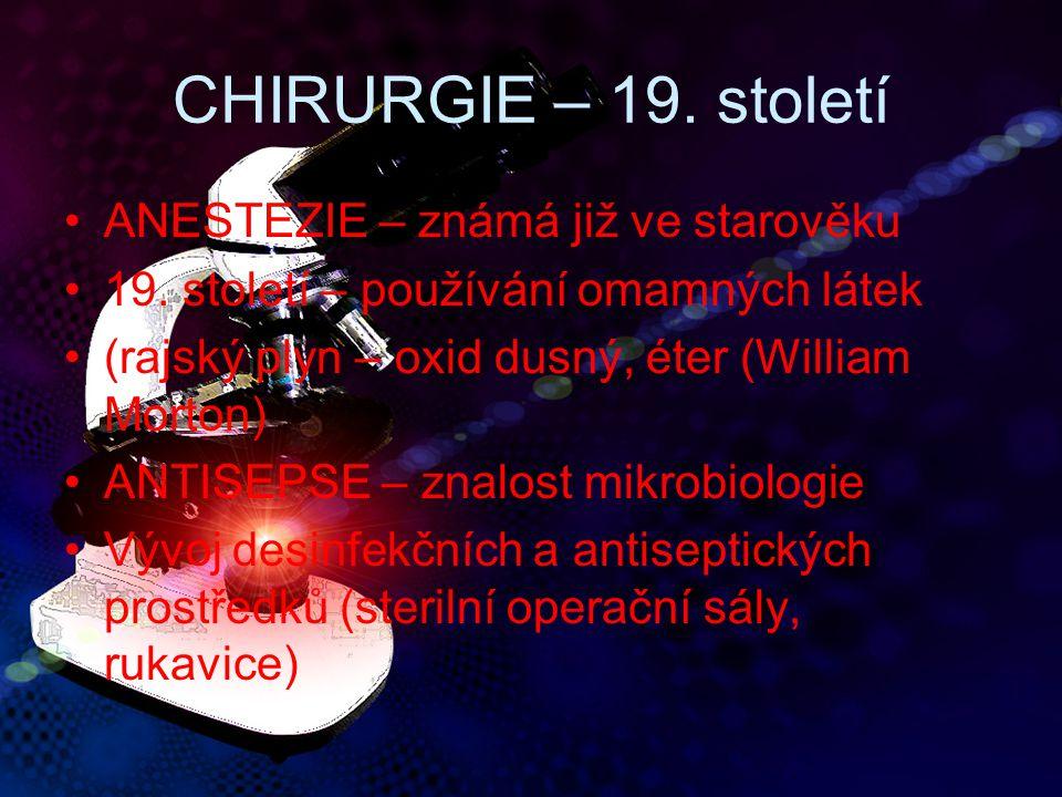 CHIRURGIE – 19. století ANESTEZIE – známá již ve starověku