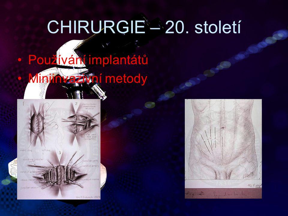 CHIRURGIE – 20. století Používání implantátů Miniinvazivní metody