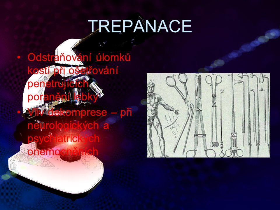 TREPANACE Odstraňování úlomků kostí při ošetřování penetrujících poranění lebky.