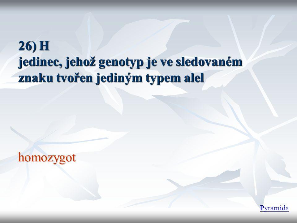 26) H jedinec, jehož genotyp je ve sledovaném znaku tvořen jediným typem alel