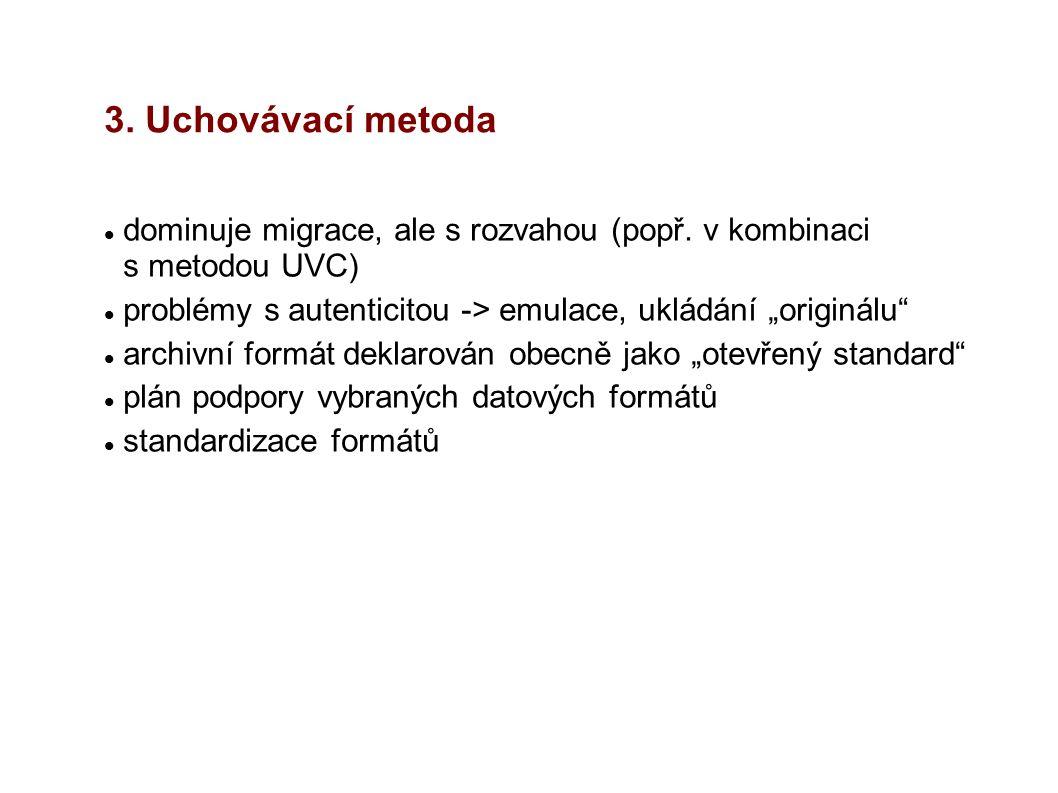 """3. Uchovávací metoda dominuje migrace, ale s rozvahou (popř. v kombinaci s metodou UVC) problémy s autenticitou -> emulace, ukládání """"originálu"""