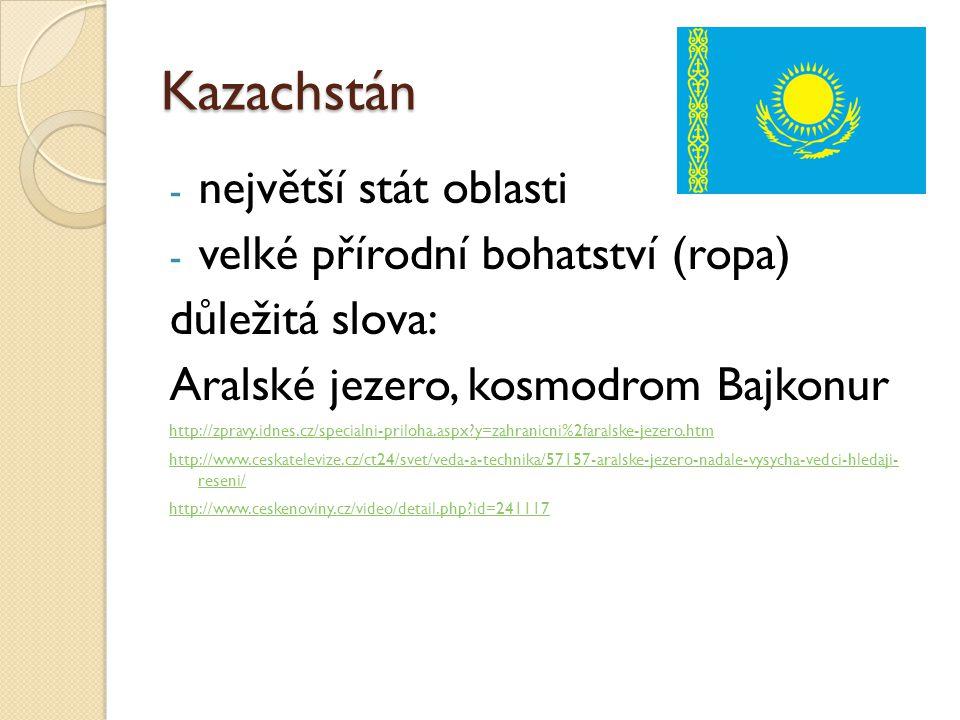Kazachstán největší stát oblasti velké přírodní bohatství (ropa)