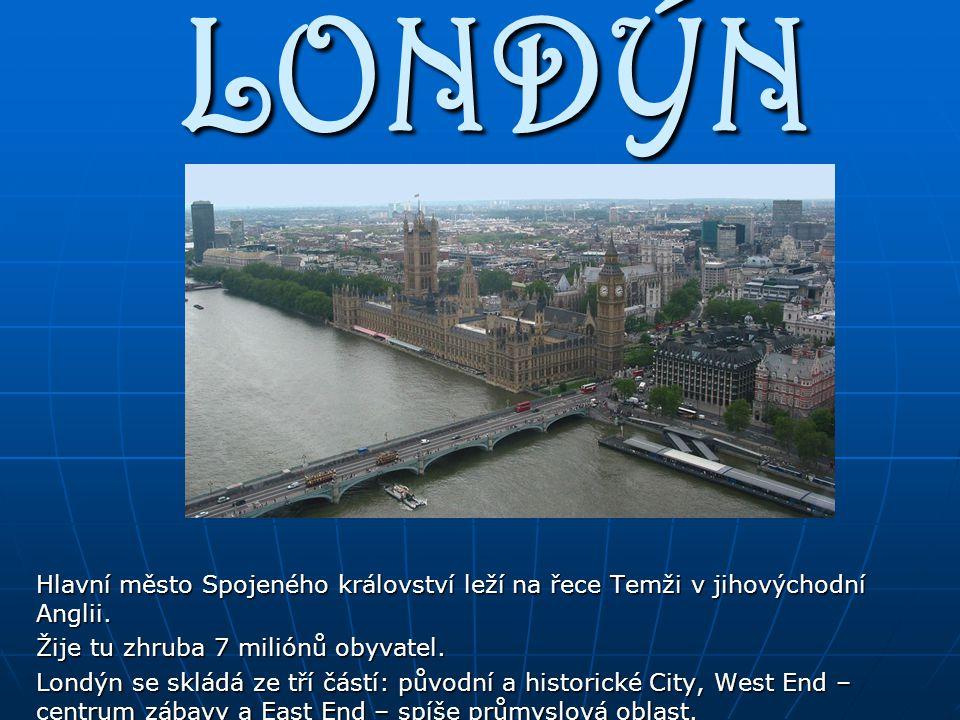 LONDÝN Hlavní město Spojeného království leží na řece Temži v jihovýchodní Anglii. Žije tu zhruba 7 miliónů obyvatel.