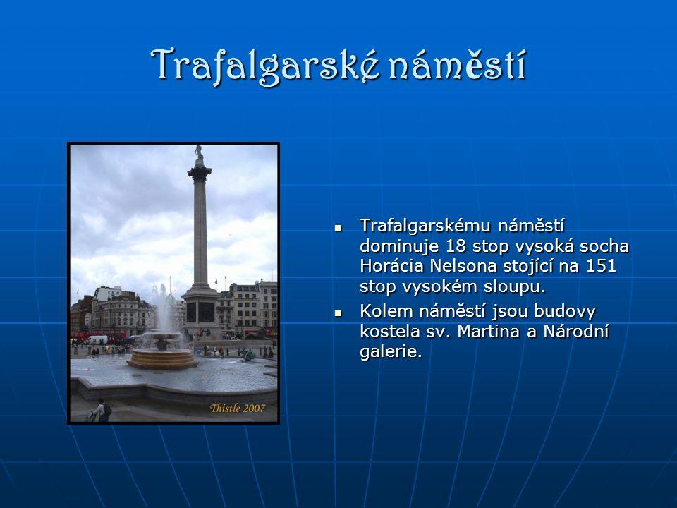 Trafalgarské náměstí Trafalgarskému náměstí dominuje 18 stop vysoká socha Horácia Nelsona stojící na 151 stop vysokém sloupu.