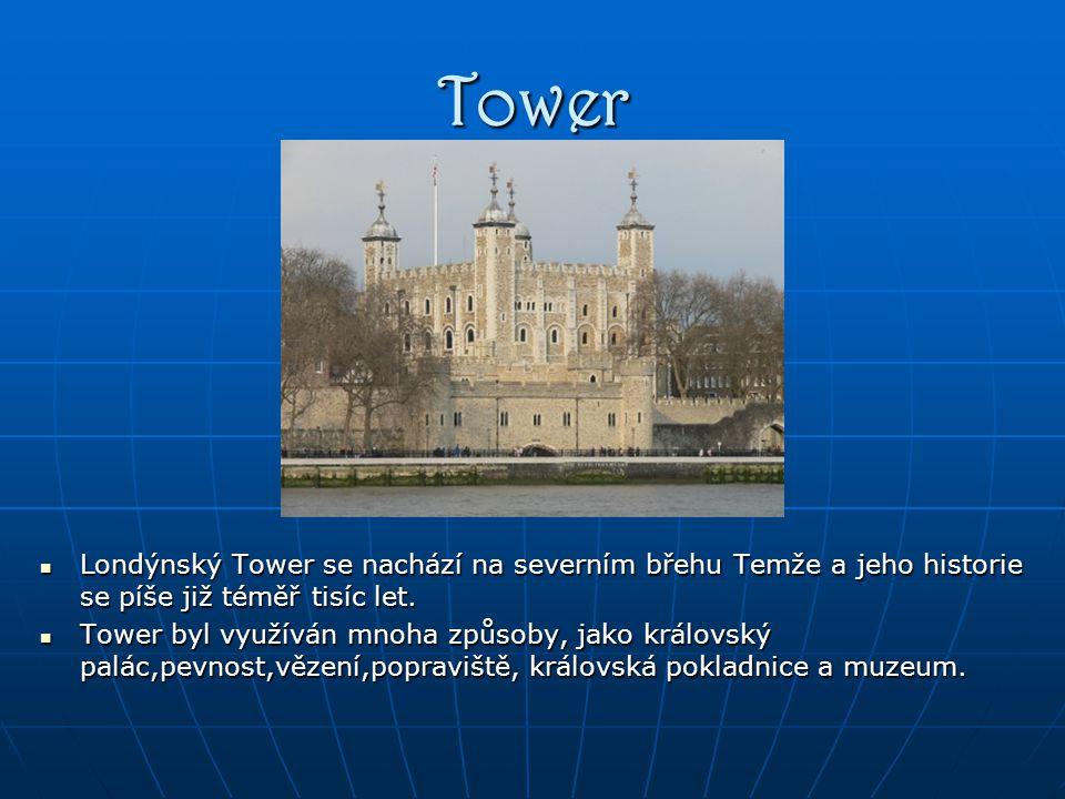 Tower Londýnský Tower se nachází na severním břehu Temže a jeho historie se píše již téměř tisíc let.