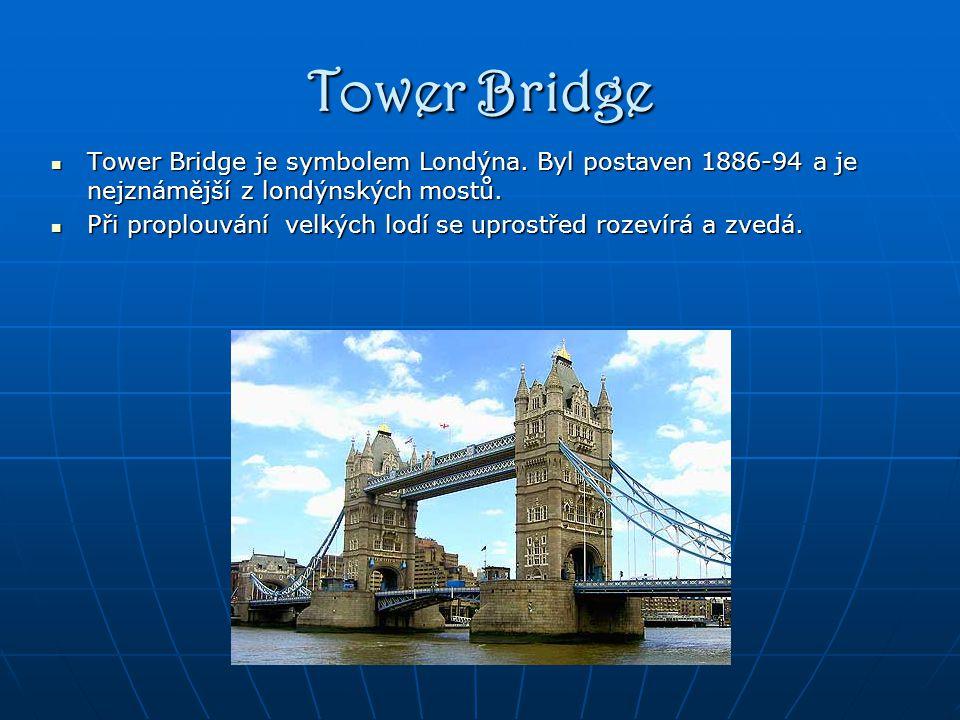 Tower Bridge Tower Bridge je symbolem Londýna. Byl postaven 1886-94 a je nejznámější z londýnských mostů.