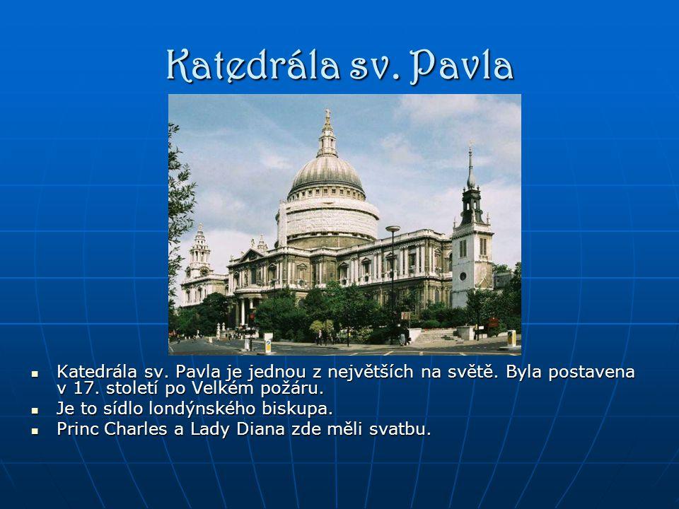 Katedrála sv. Pavla Katedrála sv. Pavla je jednou z největších na světě. Byla postavena v 17. století po Velkém požáru.