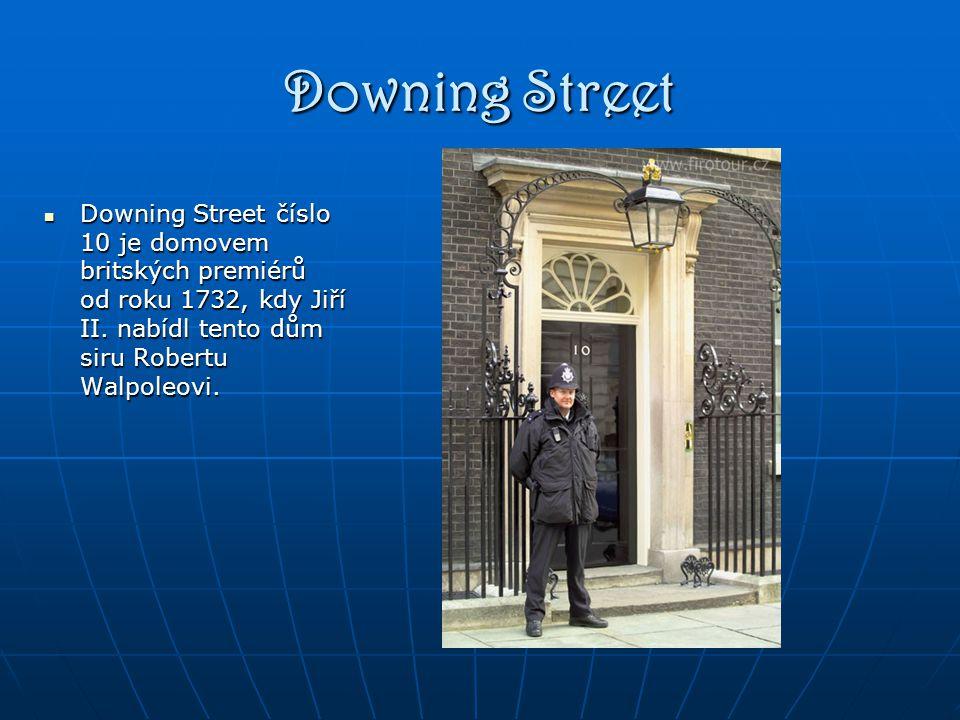 Downing Street Downing Street číslo 10 je domovem britských premiérů od roku 1732, kdy Jiří II.
