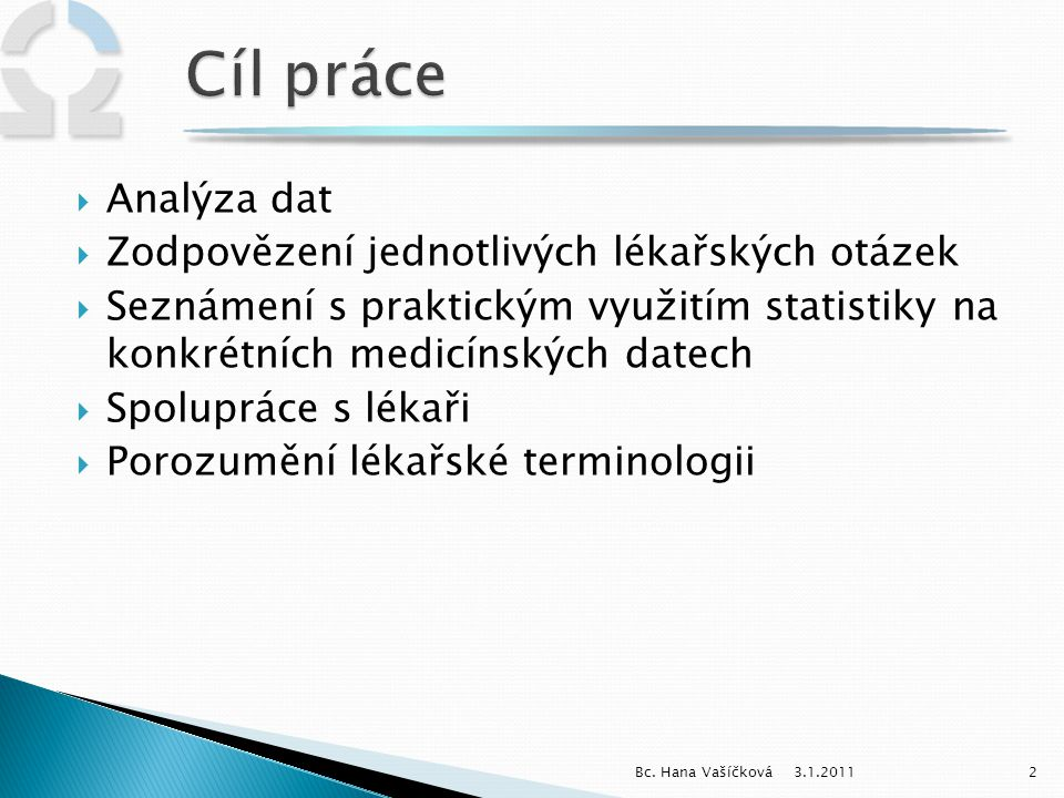 Cíl práce Analýza dat Zodpovězení jednotlivých lékařských otázek