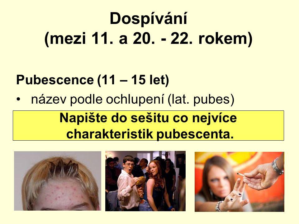 Dospívání (mezi 11. a 20. - 22. rokem)