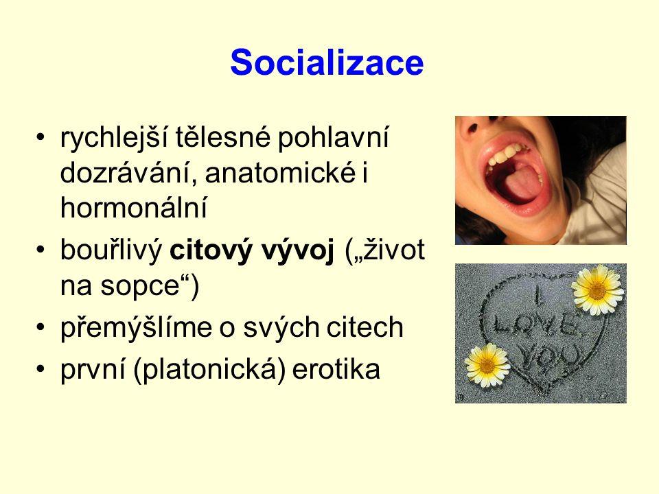 """Socializace rychlejší tělesné pohlavní dozrávání, anatomické i hormonální. bouřlivý citový vývoj (""""život na sopce )"""