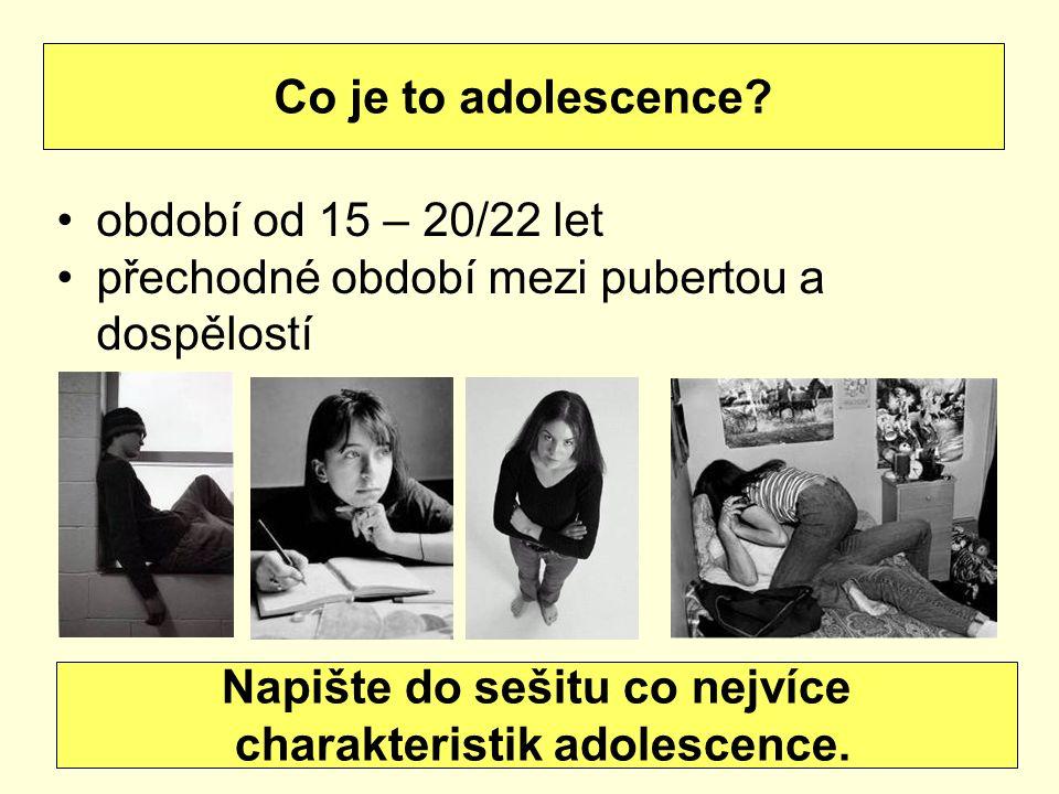 Napište do sešitu co nejvíce charakteristik adolescence.