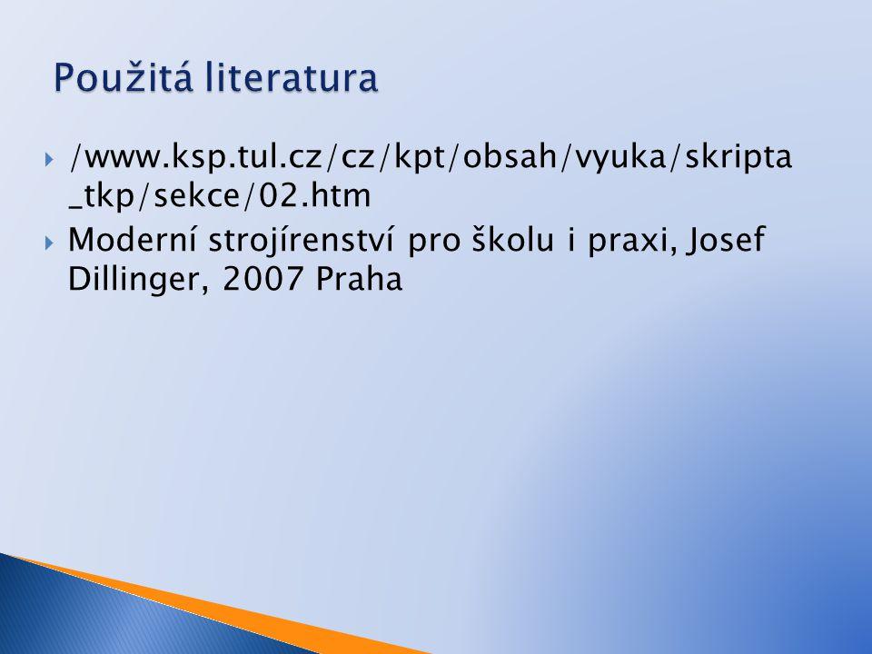 Použitá literatura /www.ksp.tul.cz/cz/kpt/obsah/vyuka/skripta _tkp/sekce/02.htm.