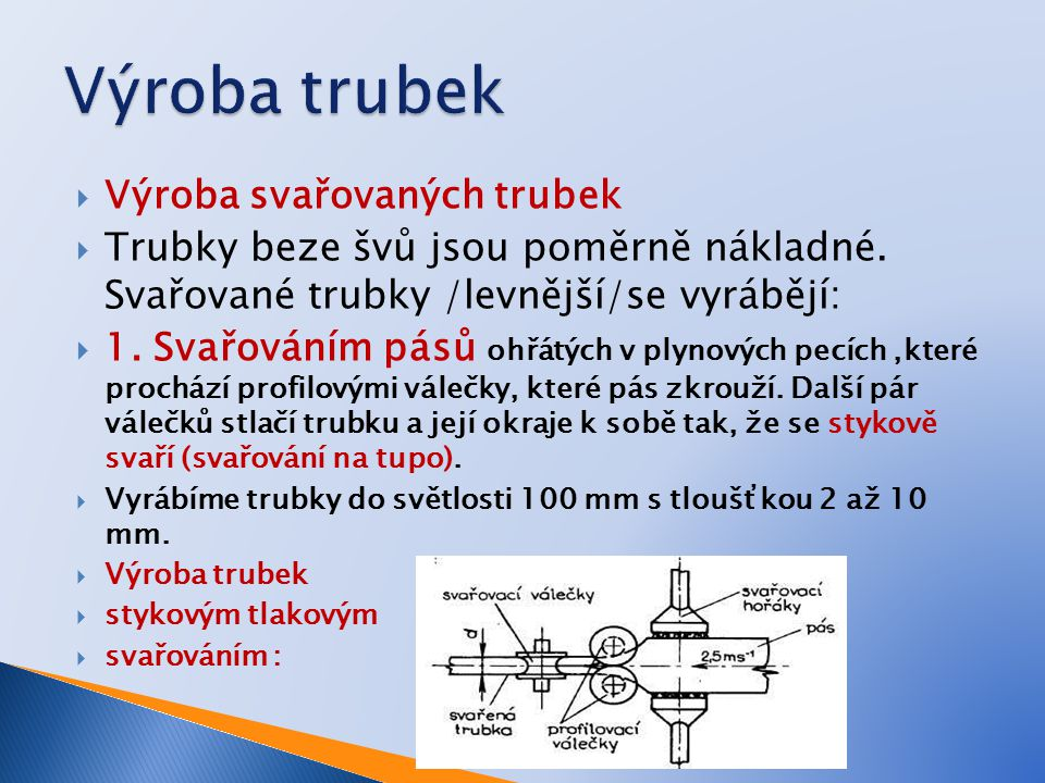Výroba trubek Výroba svařovaných trubek
