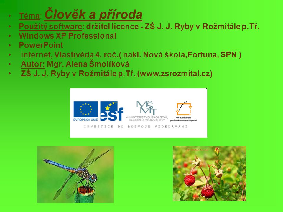 Téma: Člověk a příroda Použitý software: držitel licence - ZŠ J. J. Ryby v Rožmitále p.Tř. Windows XP Professional.