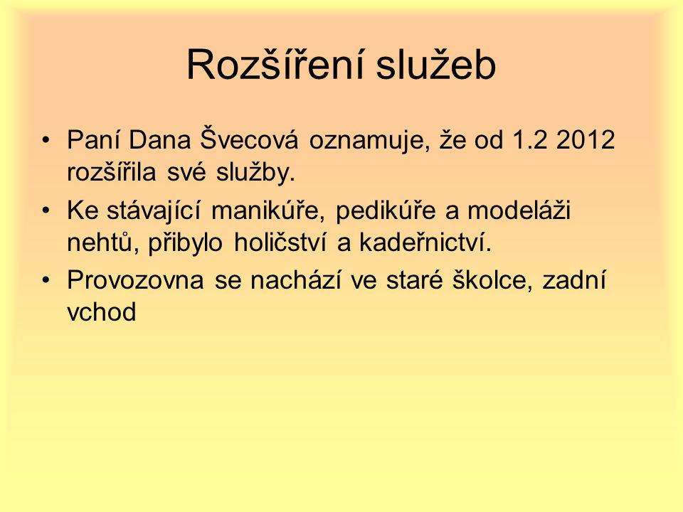 Rozšíření služeb Paní Dana Švecová oznamuje, že od 1.2 2012 rozšířila své služby.