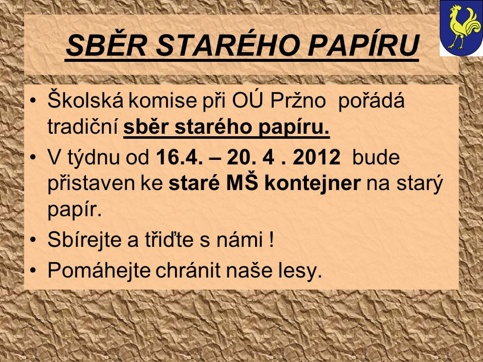 SBĚR STARÉHO PAPÍRU Školská komise při OÚ Pržno pořádá tradiční sběr starého papíru.