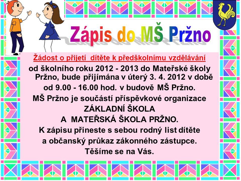 Zápis do MŠ Pržno Žádost o přijetí dítěte k předškolnímu vzdělávání.