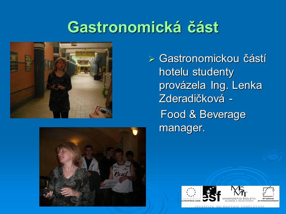 Gastronomická část Gastronomickou částí hotelu studenty provázela Ing.