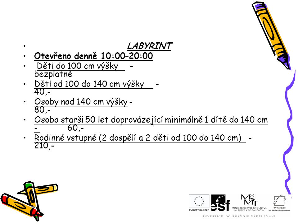 LABYRINT Otevřeno denně 10:00–20:00. Děti do 100 cm výšky - bezplatně.