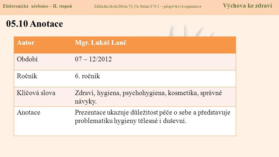 05.10 Anotace Autor Mgr. Lukáš Lanč Období 07 – 12/2012 Ročník