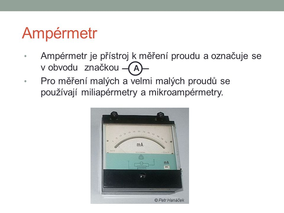 Ampérmetr Ampérmetr je přístroj k měření proudu a označuje se v obvodu značkou.