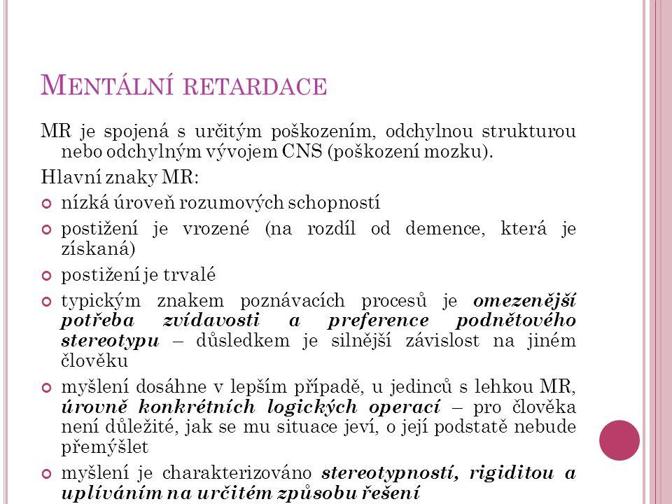 Mentální retardace MR je spojená s určitým poškozením, odchylnou strukturou nebo odchylným vývojem CNS (poškození mozku).